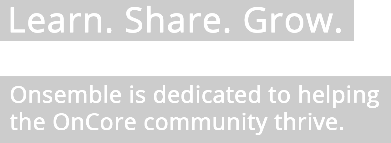 Learn. Share. Grow. Onsemble.net is dedicated to helping the OnCore community thrive.